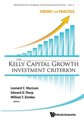 The Kelly Capital Growth Investment Criterion: Theory and Practice (World Scientific Handbook in Financial Economics Series)