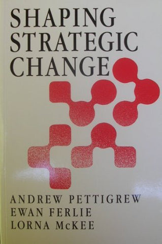 Shaping Strategic Change: Making Change in Large Organizations - Case of the National Health Service