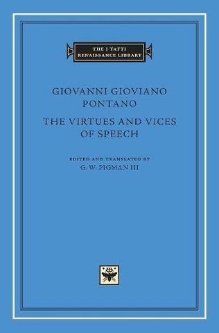The Virtues and Vices of Speech (The I Tatti Renaissance Library)