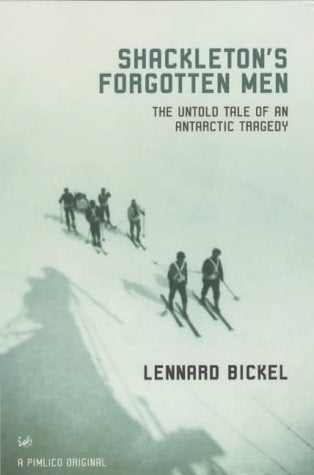 Shackletons Forgotten Men: The Untold Tale of an Antarctic Tragedy