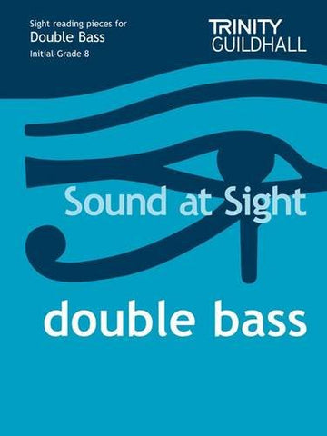 Sound at Sight Double Bass Initial-Grade 8: Sample Sight Reading Tests for Trinity Guildhall Examinations (Sound at Sight: Sample Sightreading Tests)