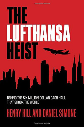 The Lufthansa Heist: Behind the Six-Million Dollar Cash Haul That Shook the World