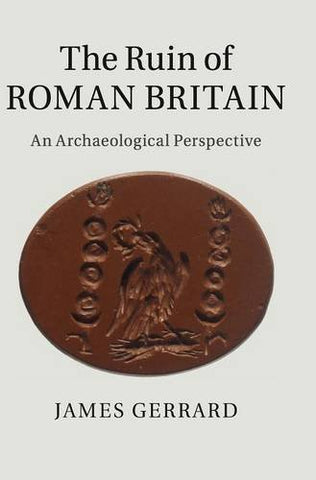 The Ruin of Roman Britain: An Archaeological Perspective