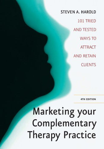 Marketing your Complementary Therapy Practice: 4th edition
