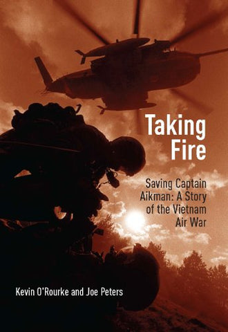 Taking Fire: Saving Captain Aikman: A Story of the Vietnam Air War
