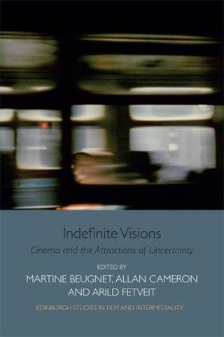 Indefinite Visions: Cinema and the Attractions of Uncertainty (Edinburgh Studies in Film) (Edinburgh Studies in Film and Intermediality)
