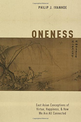 Oneness: East Asian Conceptions of Virtue, Happiness, and How We Are All Connected