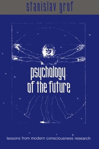 Psychology of the Future: Lessons from Modern Consciousness Research (SUNY series in Transpersonal and Humanistic Psychology)