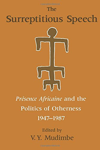 The Surreptitious Speech: Presence Africaine and the Politics of Otherness 1947-1987:Presence Africaine and the Politics of Otherness, 1947-87