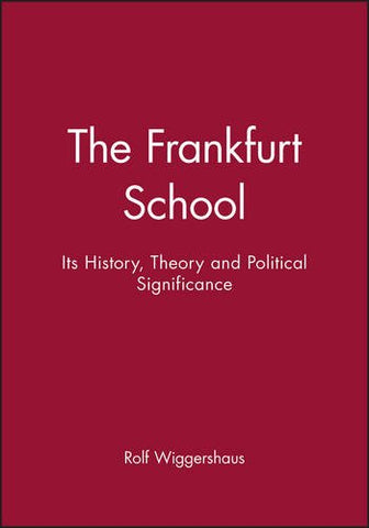 The Frankfurt School: Its History, Theory and Political Significance