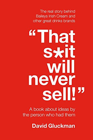 That S*it Will Never Sell!: A Book About Ideas by the Person Who Had Them