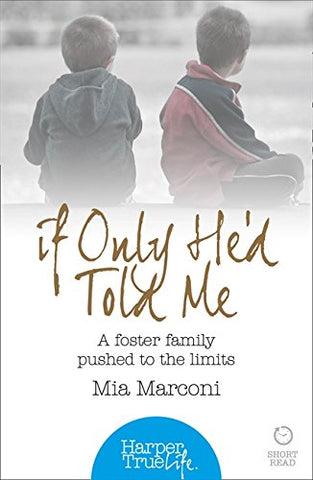If Only Hed Told Me: A foster family pushed to the limits (HarperTrue Life  A Short Read)