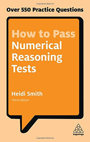 How to Pass Numerical Reasoning Tests: Over 550 Practice Questions (Kogan Page Testing)