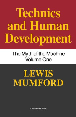 Technics and Human Development: The Myth of the Machine Volume One: 1