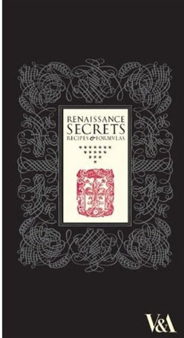 Renaissance Secrets: Recipes and Formulas