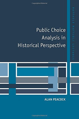 Public Choice Analysis in Historical Perspective (Raffaele Mattioli Lectures)