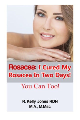 Rosacea:I Cured My Rosacea In Two Days! You Can Too!