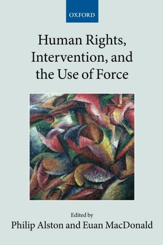 Human Rights, Intervention, and the Use of Force (Collected Courses of the Academy of European Law (Paperback Oxford))