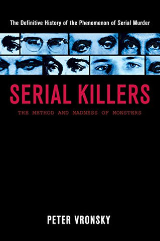 SERIAL KILLERS : The Method and Madness of Monsters: The Methods and Madness of Monsters