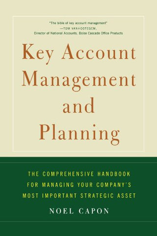 Key Account Management and Planning: The Comprehensive Handbook for Managing Your Company's most Important Strategic Asset