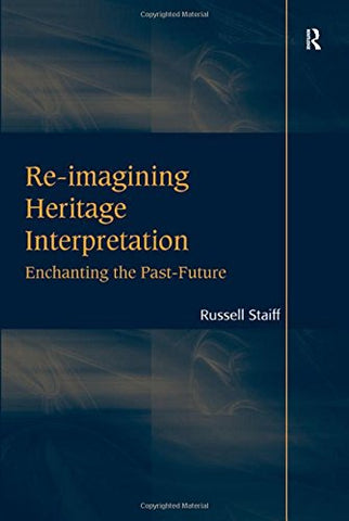 Re-imagining Heritage Interpretation: Enchanting the Past-Future