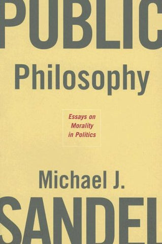 Public Philosophy: Essays on Morality in Politics