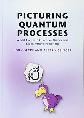Picturing Quantum Processes: A First Course in Quantum Theory and Diagrammatic Reasoning