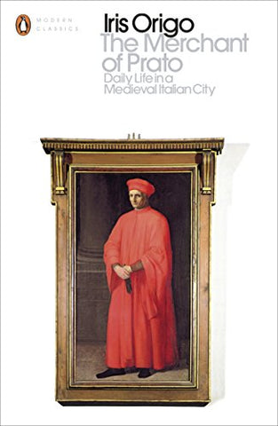 The Merchant of Prato: Daily Life in a Medieval Italian City (Penguin Classics)