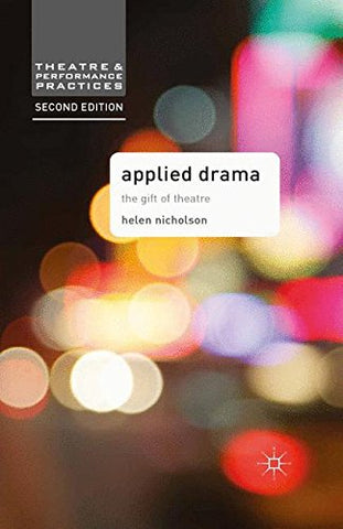 Applied Drama: The Gift of Theatre (Theatre and Performance Practices)