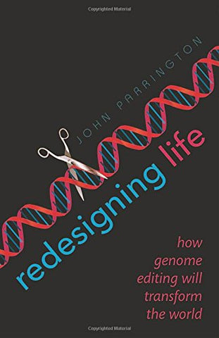 Redesigning Life: How genome editing will transform the world