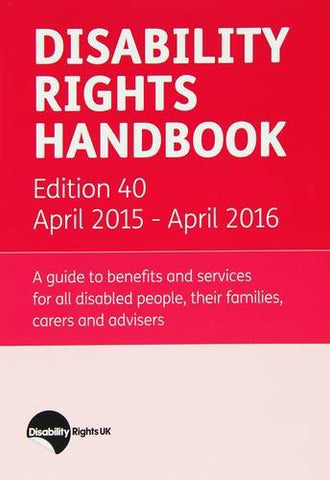 Disability Rights Handbook: A Guide to Benefits and Services for All Disabled People, Their Familes, Carers and Advisers