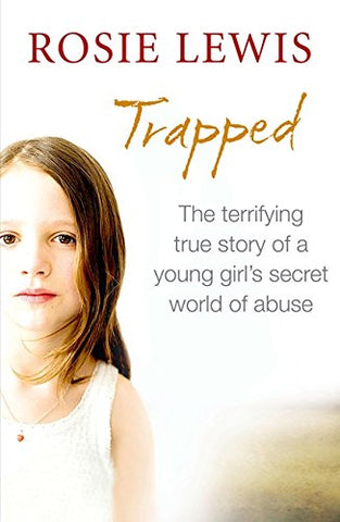 Trapped: The terrifying true story of a young girl's secret world of abuse