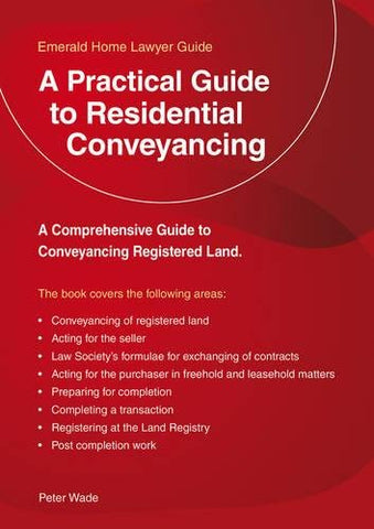Practical Guide to Residential Conveyancing, A (Emerald Home Lawyer Guides)