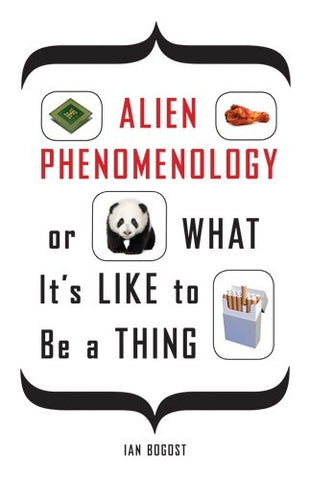 Alien Phenomenology, or What Its Like to Be a Thing (Posthumanities)