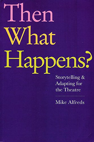 Then What Happens? Storytelling and Adapting for the Theatre