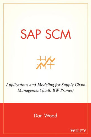 SAP - SCM Applications: Applications and Modeling for Supply Chain Management (with BW Primer)