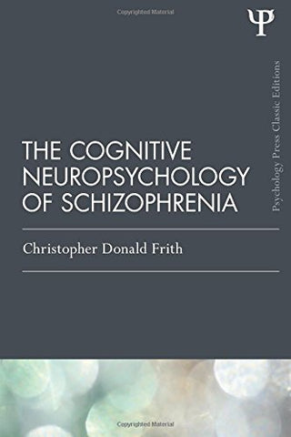 The Cognitive Neuropsychology of Schizophrenia (Classic Edition) (Psychology Press & Routledge Classic Editions)