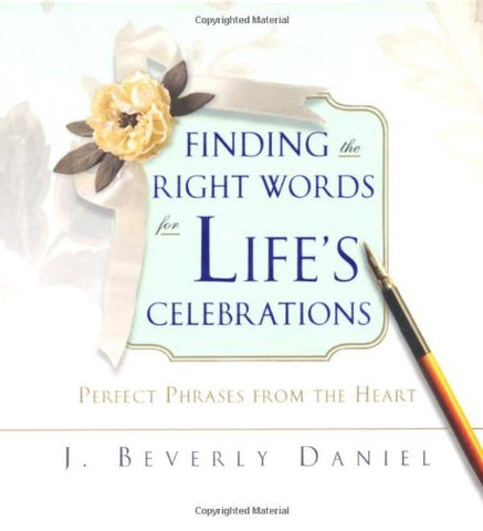 Finding the Right Words for Life's Celebrations: Perfect Phrases from the Heart