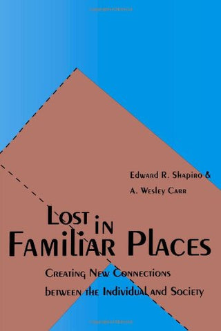 Lost in Familiar Places: Creating New Connections Between the Individual and Society
