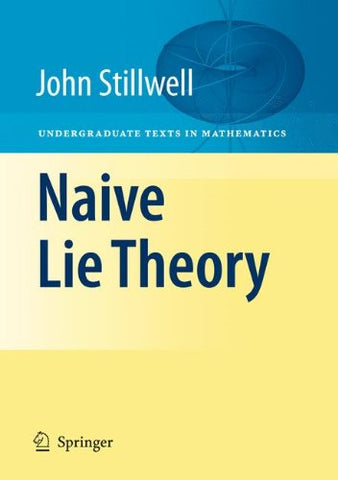 Naive Lie Theory (Undergraduate Texts in Mathematics)