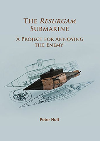 The Resurgam Submarine: `A Project for Annoying the Enemy'