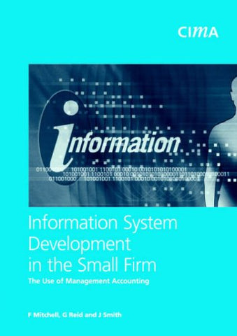 Information System Development in the Small Firm: The Use of Management Accounting (CIMA Research)