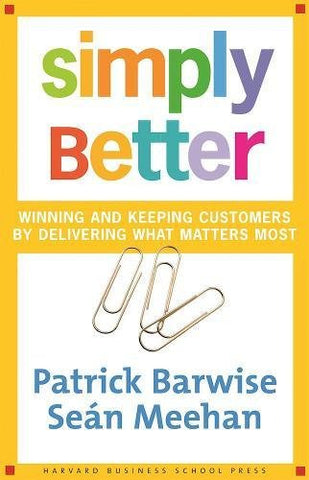 Simply Better: Winning and Keeping Customers by Delivering What Matters Most