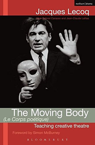 The Moving Body (le Corps Poetique): Teaching Creative Theatre (Performance Books)