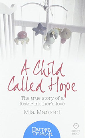 A Child Called Hope: The true story of a foster mothers love (HarperTrue Life  A Short Read)