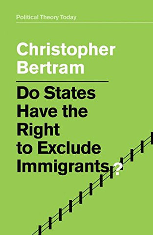 Do States Have the Right to Exclude Immigrants? (Political Theory Today)