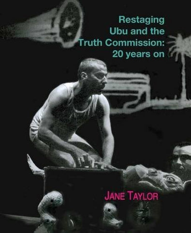 Restaging Ubu And The Truth Commission: 20 Years On