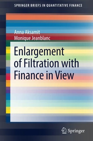 Enlargement of Filtration with Finance in View (SpringerBriefs in Quantitative Finance)