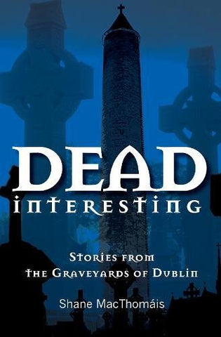Dead Interesting: Stories from the Graveyards of Dublin (Glasnevin Trust)