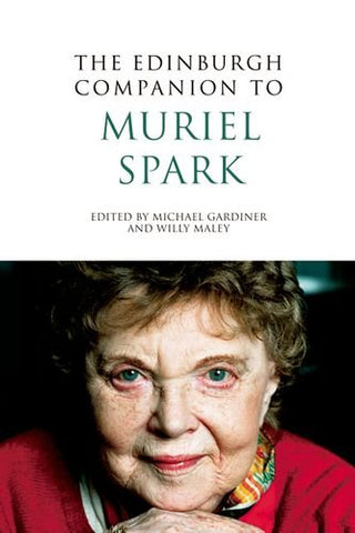 The Edinburgh Companion to Muriel Spark (Edinburgh Companions to Scottish Literature)
